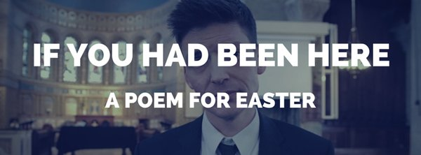 If You Had Been Here – Easter Poem